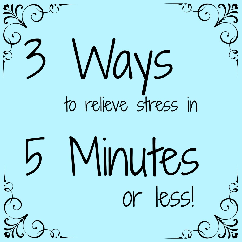 3 Ways to Relieve Stress in 5 Minutes or Less