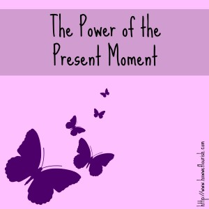 Power of the Present Moment