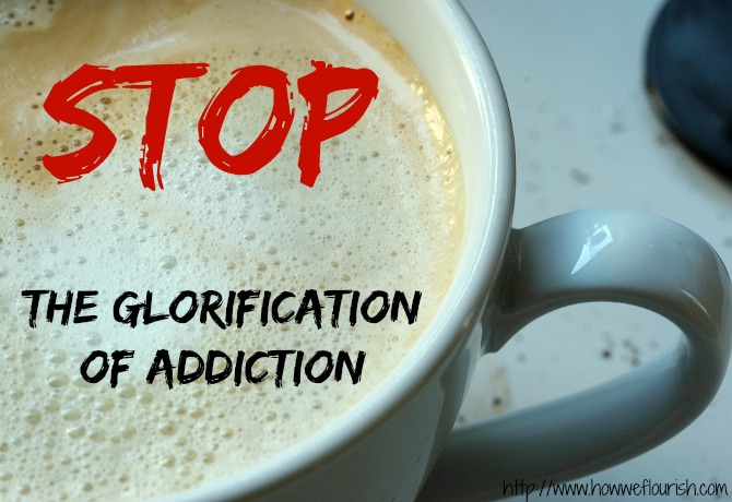 Stop the Glorification of Addiction